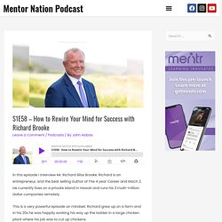 How to Rewire Your Mind for Success with Richard Brooke - Mentor Nation Podcast