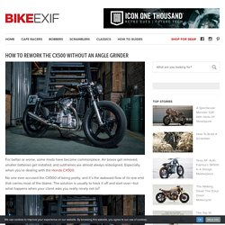 How to rework the CX500 without an angle grinder