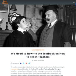We Need to Rewrite the Textbook on How to Teach Teachers