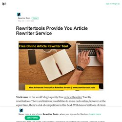 Rewritertools Provide You Article Rewriter Service – Rewriter Tools – Medium