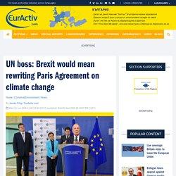 UN boss: Brexit would mean rewriting Paris Agreement on climate change – EurActiv.com