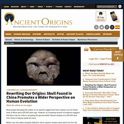 Rewriting Our Origins: Skull Found in China Promotes a Wider Perspective on Human Evolution