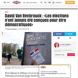 David Van Reybrouck : «Les élections n'ont jamais été conçues pour être démocratiques»