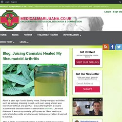 Juicing Cannabis Healed My Rheumatoid Arthritis - Medical Marijuana