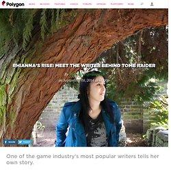 Rhianna's rise: Meet the writer behind Tomb Raider