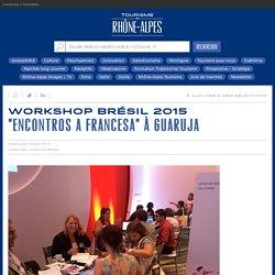 Rhône-Alpes Tourisme - Workshop Brésil 2015