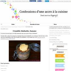 Crumble rhubarbe, banane - Confessions d'une accro à la cuisine (et aussi au shopping!)