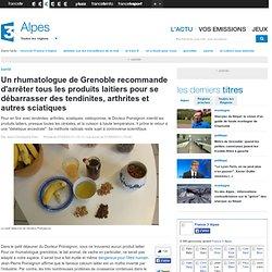 Un rhumatologue de Grenoble recommande d'arrêter tous les produits laitiers pour se débarrasser des tendinites, arthrites et autres sciatiques