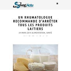 Un rhumatologue recommande d'arrêter tous les produits laitiers