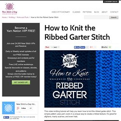 How to Knit the Ribbed Garter Stitch - NewStitchaDay