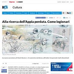 Alla ricerca dell'Appia perduta. Come legionari
