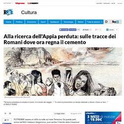 Alla ricerca dell'Appia perduta: sulle tracce dei Romani dove ora regna il cemento