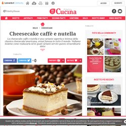 Ricetta cheesecake caffè e nutella