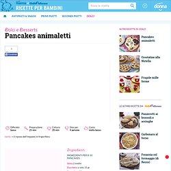 Ricetta Pancakes animaletti - Ricette per Bambini