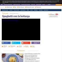 Ricetta Spaghetti con la bottarga