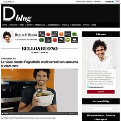 Le video ricette: Pagnottelle multi-cereali con curcuma e pepe nero – Bello&Buono - Blog - Repubblica.it