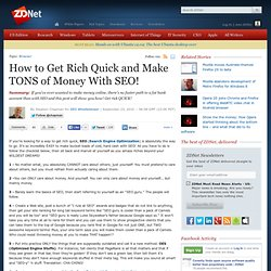 How to Get Rich Quick and Make TONS of Money With SEO!