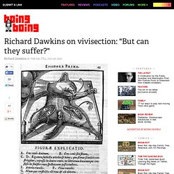 "Richard Dawkins on vivisection: ""But can they suffer?"""