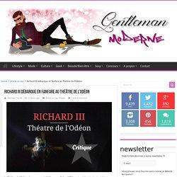 Gentleman Moderne : Richard III débarque au Théâtre de l'Odéon