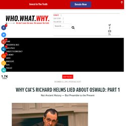 Why CIA's Richard Helms Lied About Oswald: Part 1