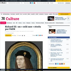 Richard III : un « cold case » résolu par l'ADN