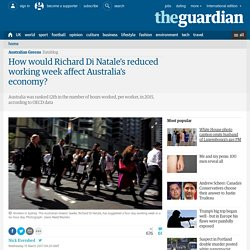 How would Richard Di Natale's reduced working week affect Australia's economy?