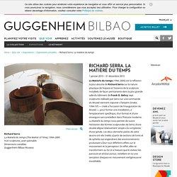 Richard Serra. La matière du temps - Musée Guggenheim Bilbao