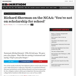 Richard Sherman on the NCAA: 'You're not on scholarship for school'