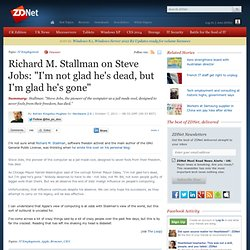 "Richard M. Stallman on Steve Jobs: ""I'm not glad he's dead, but I'm glad he's gone"""
