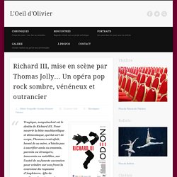 L'oeil d'Olivier : Richard III, mise en scène par Thomas Jolly… Un opéra pop rock sombre, vénéneux et outrancier