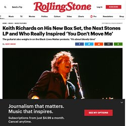 Keith Richards on His New Box Set, the Next Stones LP and Who Really Inspired 'You Don't Move Me'