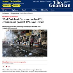 World's richest 1% cause double CO2 emissions of poorest 50%, says Oxfam