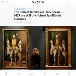 The richest families in Florence in 1427 are still the richest families in Florence — Quartz