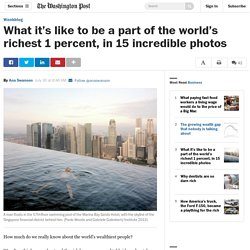 What it's like to be a part of the world's richest 1 percent, in 15 incredible photos