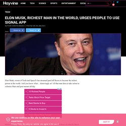 Elon Musk, Richest Man in the World, Urges People to Use Signal App
