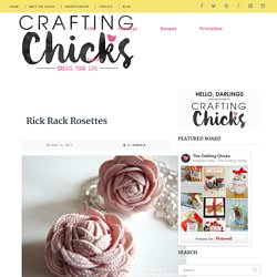 Rick Rack Rosettes - The Crafting Chicks