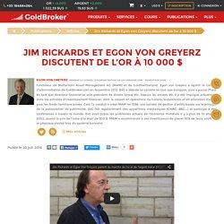 Jim Rickards et Egon von Greyerz discutent de l'or à 10 000 $