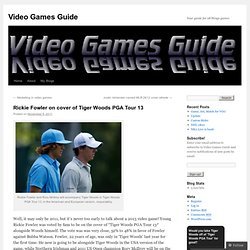 Rickie Fowler on cover of Tiger Woods PGA Tour 13 | Video Games Guide