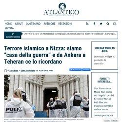"""Terrore islamico a Nizza: siamo """"casa della guerra"""" e da Ankara a Teheran ce lo ricordano - Atlantico Quotidiano, Atlantico Quotidiano"""