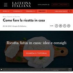 Come fare la ricotta in casa - Le ricette de La Cucina Italiana