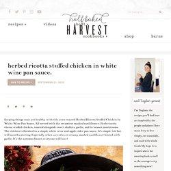 Herbed Ricotta Stuffed Chicken In White Wine Pan Sauce. - Half Baked Harvest
