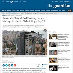 Beirut's bullet-riddled Holiday Inn - a history of cities in 50 buildings, day 28