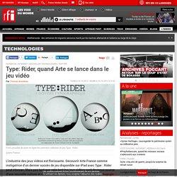 Type: Rider, quand Arte se lance dans le jeu vidéo - Technologies