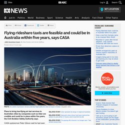 Flying rideshare taxis are feasible and could be in Australia within five years, says CASA