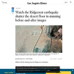 Watch the Ridgecrest earthquake shatter the desert floor in stunning before-and-after images