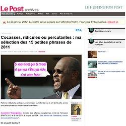 Cocasses, ridicules ou percutantes : ma sélection des 15 petites phrases de 2011 - cockpit sur LePost.fr (11:27)