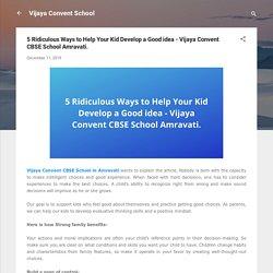 5 Ridiculous Ways to Help Your Kid Develop a Good idea - Vijaya Convent CBSE School Amravati.