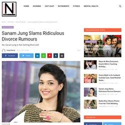 Sanam Jung Slams Ridiculous Divorce Rumours