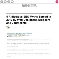 5 Ridiculous SEO Myths Spread in 2010 by Web Designers, Bloggers and Journalists