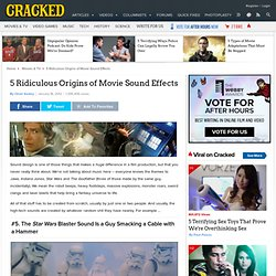 5 Ridiculous Origins of Movie Sound Effects